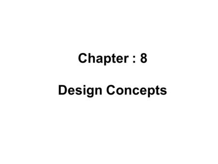 Chapter : 8 Design Concepts