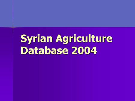 Syrian Agriculture Database 2004. 2 The NAPC with the support of the FAO project GCP/SYR/006/ITA has produced the Syrian Agr. database 2004. The NAPC.