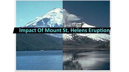 We will be talking about Mount. Saint Helens and the impact that it had on the environment when it erupted about 25 years ago.