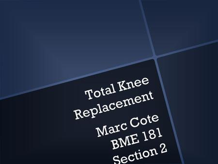 Total Knee Replacement Marc Cote BME 181 Section 2.