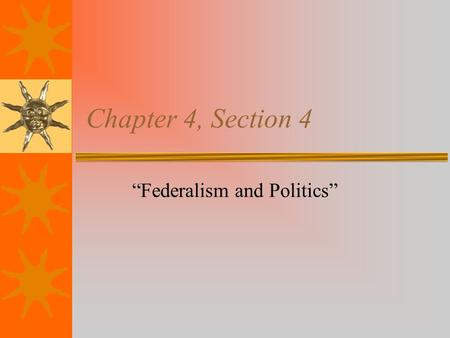 "Chapter 4, Section 4 ""Federalism and Politics"". Federalism and Public Policy  Policy: stated course of action  Define actions that occur over and over---"