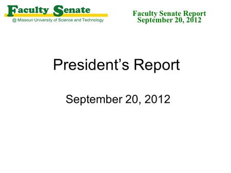 President's Report September 20, 2012 Faculty Senate Report September 20, 2012.