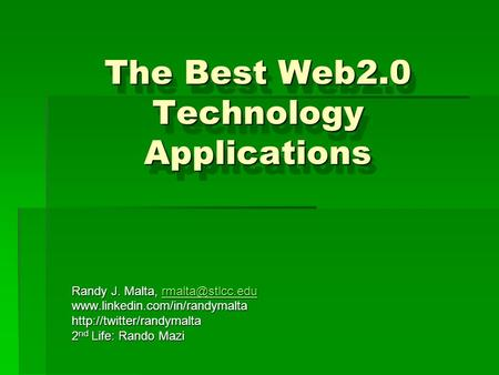 The Best Web2.0 Technology Applications Randy J. Malta,  2 nd.