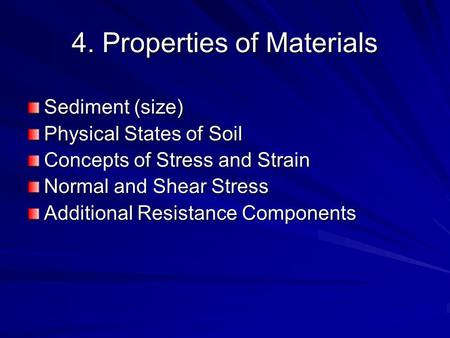 4. Properties of Materials Sediment (size) Physical States of Soil Concepts of Stress and Strain Normal and Shear Stress Additional Resistance Components.