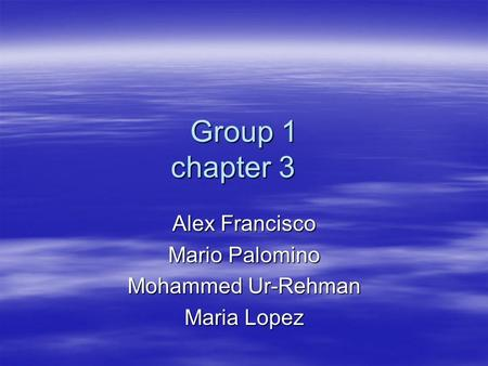Group 1 chapter 3 Alex Francisco Mario Palomino Mohammed Ur-Rehman Maria Lopez.