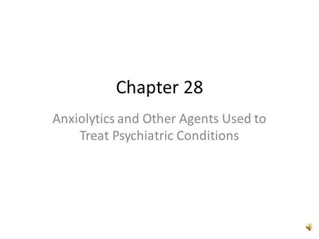 Chapter 28 Anxiolytics and Other Agents Used to Treat Psychiatric Conditions.