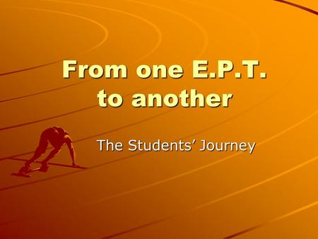 From one E.P.T. to another The Students' Journey.
