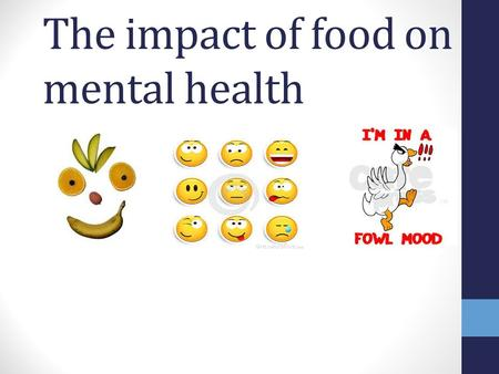 The impact of food on mental health. Lesson Objectives To understand key words associated with mental health To distinguish between foods/eating habits.