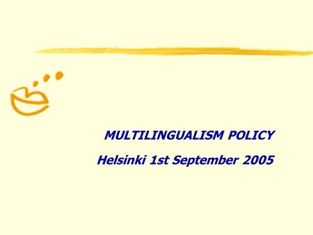 MULTILINGUALISM POLICY Helsinki 1st September 2005.