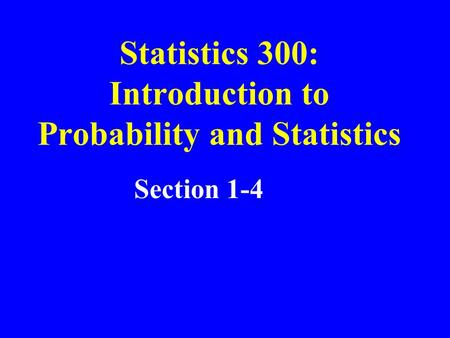 Statistics 300: Introduction to Probability and Statistics Section 1-4.