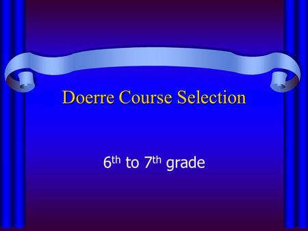 Doerre Course Selection 6 th to 7 th grade. Important Dates to Remember Jan. 27th– Last day to turn in course selection form to your ELA teacher Jan.