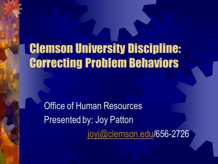 Clemson University Discipline: Correcting Problem Behaviors Office of Human Resources Presented by: Joy Patton