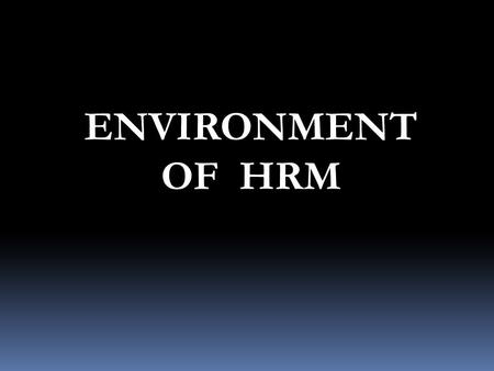 ENVIRONMENT OF HRM.  Human Resource Service  Human Resources Planning  Recruitment  Selection  Induction and Orientation  Training and Development.