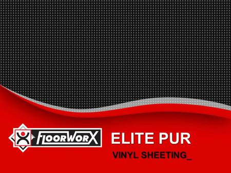 ELITE PUR VINYL SHEETING_.  INTRODUCTION_  BENEFITS_  SUGGESTED SPECIFICATION_  INSTALLATION INSTRUCTIONS_  MAINTENANCE PROCEDURES_  TECHNICAL PROPERTIES_.