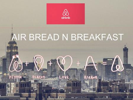 AIR BREAD N BREAKFAST. Airbnb business model.