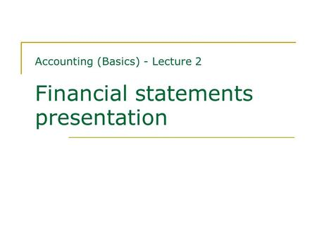 Accounting (Basics) - Lecture 2 Financial statements presentation.