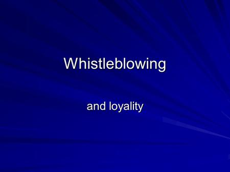 whistleblowing and employee loyalty duska Discussions of whistleblowing and employee loyalty usually assume either that the concept of loyalty is irrelevant to the issue or, more commonly, that whistleblowing involves a moral choice in which the.