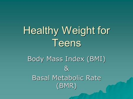 Healthy Weight for Teens Body Mass Index (BMI) & Basal Metabolic Rate (BMR)