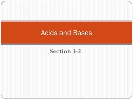 Section 3-2 Acids and Bases. Terms to know Indicator: a substance that changes color in the presence of an acid or a base Corrosive: destroys body tissue,
