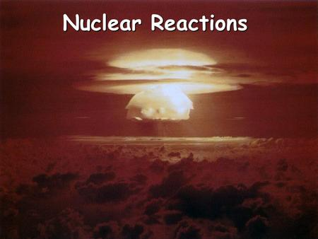 Nuclear Reactions. Nuclear Symbols Element symbol Mass number (p + + n o ) Atomic number (number of p + )