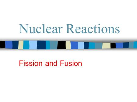 Nuclear Reactions Fission and Fusion. FISSION The splitting of an atomic nucleus into 2 smaller particles. Animation.