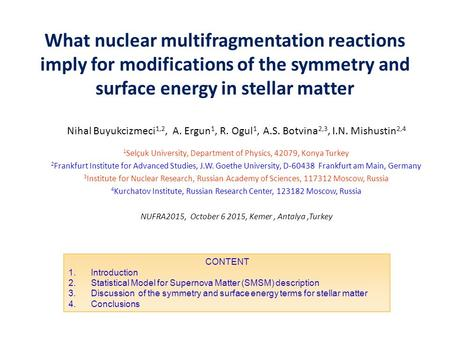 What nuclear multifragmentation reactions imply for modifications of the symmetry and surface energy in stellar matter Nihal Buyukcizmeci 1,2, A. Ergun.