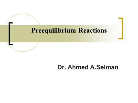 Preequilibrium Reactions Dr. Ahmed A.Selman. The exciton model was proposed by Griffin in 1966 in order to explain the nuclear emission from intermediate.