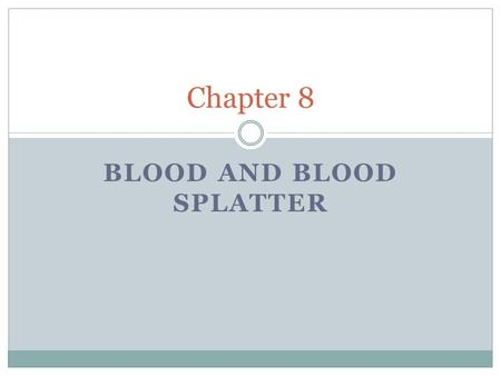 BLOOD AND BLOOD SPLATTER Chapter 8. Composition of Blood Blood is a tissue that circulates around through the body. There are 3 types of cells in blood: