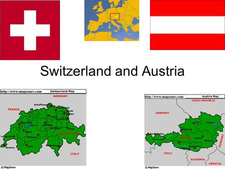 Switzerland and Austria. Austria Present borders created at the end of WWI Countries roots reach back more than 1000 years. Alps cover more than ¾.