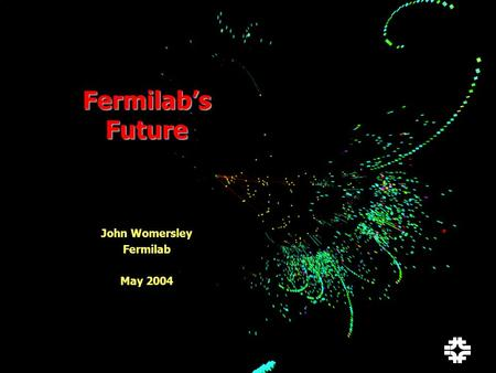 John Womersley 1/13 Fermilab's Future John Womersley Fermilab May 2004.