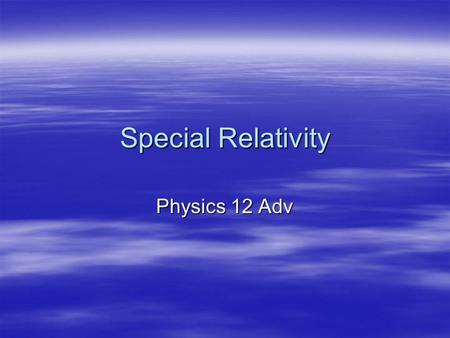 Special Relativity Physics 12 Adv. Einstein's Postulates  In 1905, while working as a patent clerk in Switzerland, Einstein published his paper on.