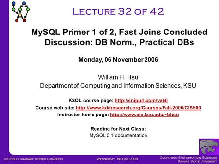 Computing & Information Sciences Kansas State University Wednesday, 08 Nov 2006CIS 560: Database System Concepts Lecture 32 of 42 Monday, 06 November 2006.