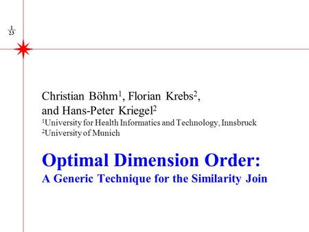 23 1 Christian Böhm 1, Florian Krebs 2, and Hans-Peter Kriegel 2 1 University for Health Informatics and Technology, Innsbruck 2 University of Munich Optimal.