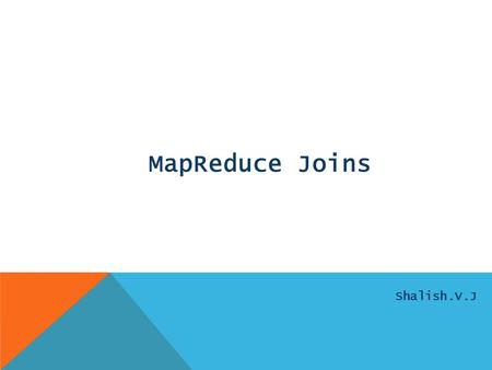MapReduce Joins Shalish.V.J. A Refresher on Joins A join is an operation that combines records from two or more data sets based on a field or set of fields,