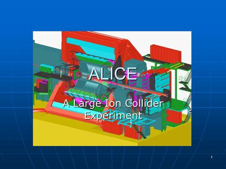 1 ALICE A Large Ion Collider Experiment. 2 ALICE An experiment dedicated to the study of nucleus-nucleus collisions at LHC… An experiment dedicated to.