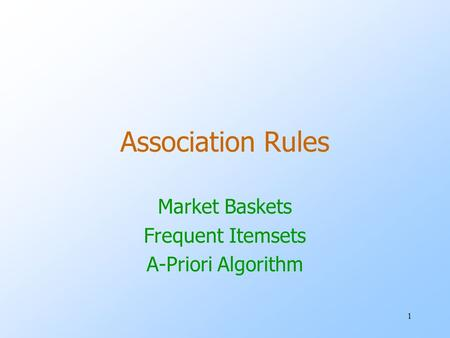 1 Association Rules Market Baskets Frequent Itemsets A-Priori Algorithm.