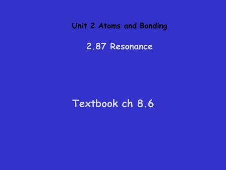 Unit 2 Atoms and Bonding 2.87 Resonance Textbook ch 8.6.