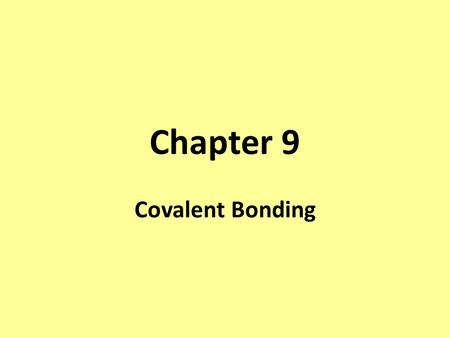 Chapter 9 Covalent Bonding. This chapter is hard You must do your homework and study every day You must know your polyatomics and be able to write chemical.