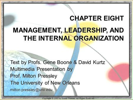 Copyright © 2003 by South-Western. All Rights Reserved. CHAPTER EIGHT MANAGEMENT, LEADERSHIP, AND THE INTERNAL ORGANIZATION Text by Profs. Gene Boone &