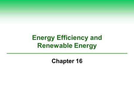 <strong>Energy</strong> Efficiency and <strong>Renewable</strong> <strong>Energy</strong> Chapter 16.