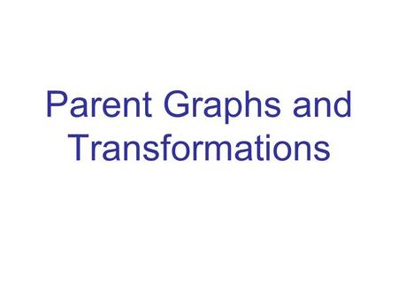 Parent Graphs and Transformations