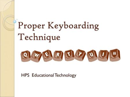 Proper Keyboarding Technique HPS Educational Technology.