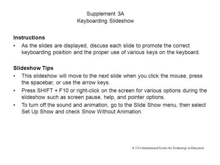 Instructions As the slides are displayed, discuss each slide to promote the correct keyboarding position and the proper use of various keys on the keyboard.
