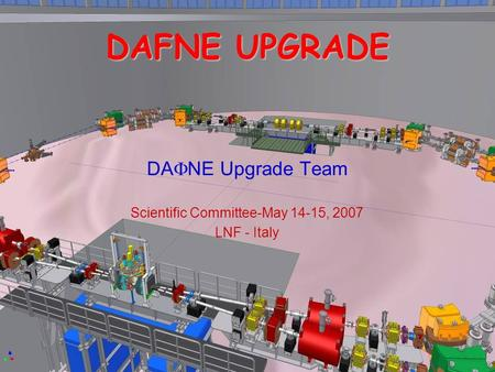 DAFNE UPGRADE DA  NE Upgrade Team Scientific Committee-May 14-15, 2007 LNF - Italy.