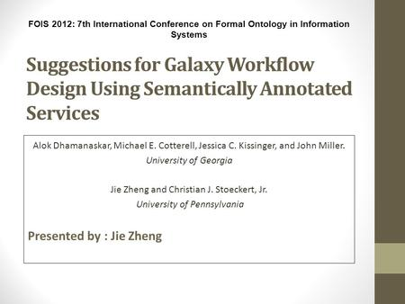 Suggestions for Galaxy Workflow Design Using Semantically Annotated Services Alok Dhamanaskar, Michael E. Cotterell, Jessica C. Kissinger, and John Miller.