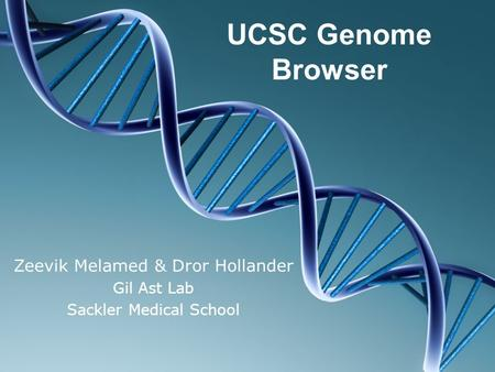 UCSC Genome Browser Zeevik Melamed & Dror Hollander Gil Ast Lab Sackler Medical School.
