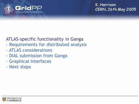 ATLAS-specific functionality in Ganga - Requirements for distributed analysis - ATLAS considerations - DIAL submission from Ganga - Graphical interfaces.