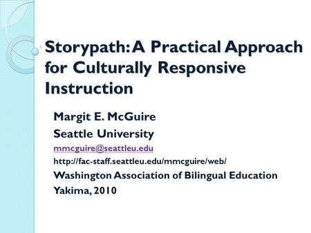 Storypath: A Practical Approach for Culturally Responsive Instruction Margit E. McGuire Seattle University