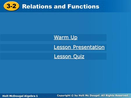 Holt McDougal Algebra 1 3-2 Relations and Functions 3-2 Relations and Functions Holt Algebra 1 Warm Up Warm Up Lesson Presentation Lesson Presentation.