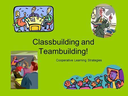 Classbuilding and Teambuilding! Cooperative Learning Strategies.